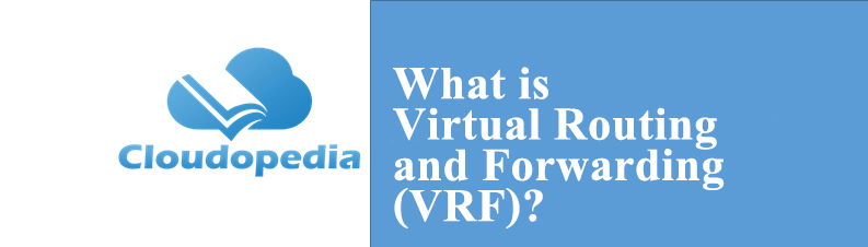 Definition of Virtual Routing and Forwarding (VRF)