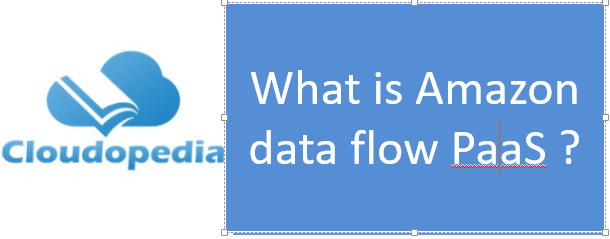 Definition of Amazon data flow PaaS