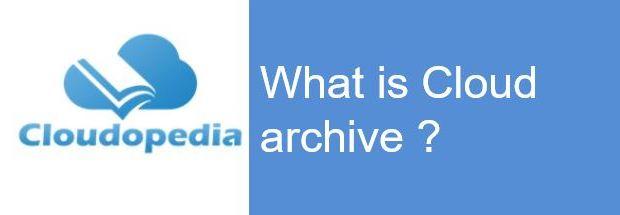 Definition of Cloud archive