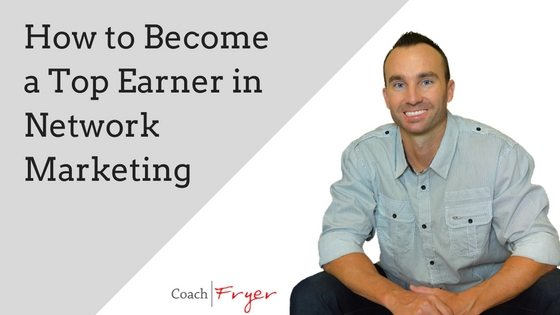 Top Earner in Network Marketing How To - Coach Fryer