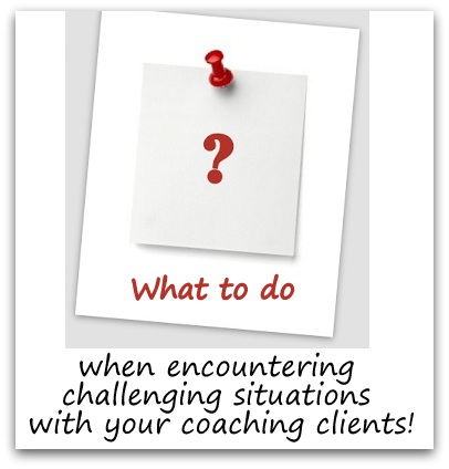 Encountering challenging situations with your coaching clients
