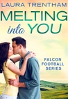 Melting Into You (Falcon Football, #3) by