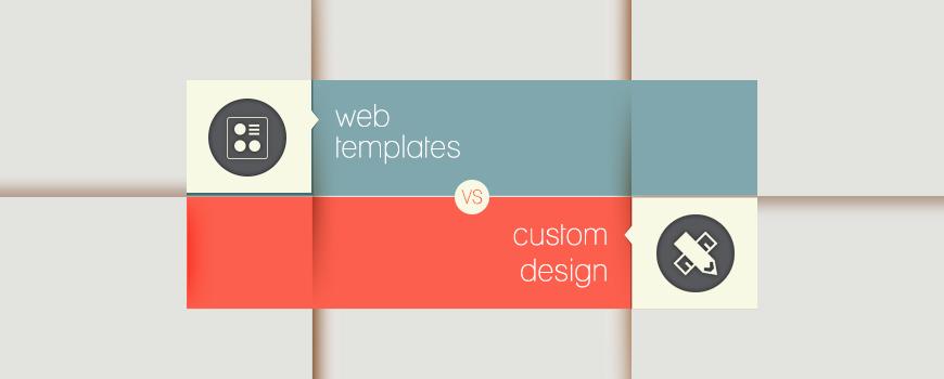 Web Templates vs Custom Web Design What to Choose?