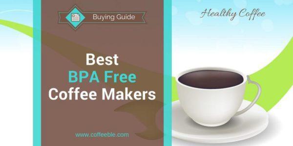 Best BPA Free Coffee Maker Reviews 2019 - Coffeeble