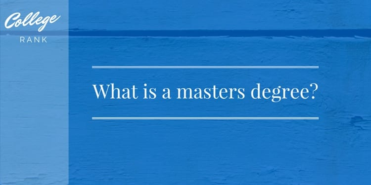 What is a Master\u0027s Degree? - College Rank