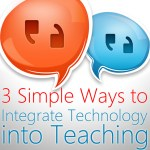 3 Simple Ways to Integrate Technology into Teaching: Beyond Utilisation