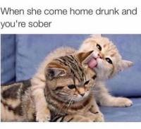 when she comes home drunk