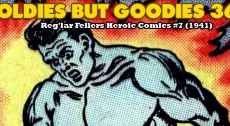 Oldies But Goodies: Reg'lar Fellers Heroic Comics #7 (juillet 1941)