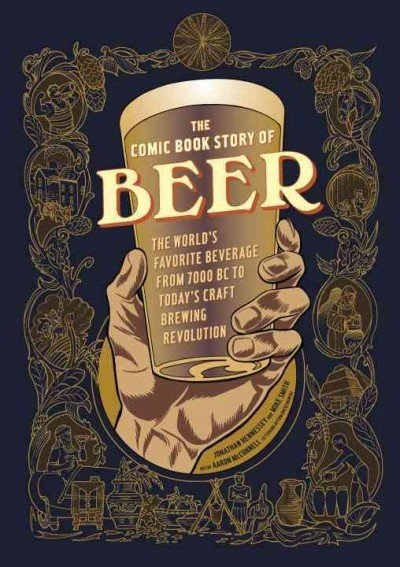 Book Review: The Comic Book Story Of Beer: The World's Favorite Beverage From 7000 BC To Today's Craft Brewing Revolution