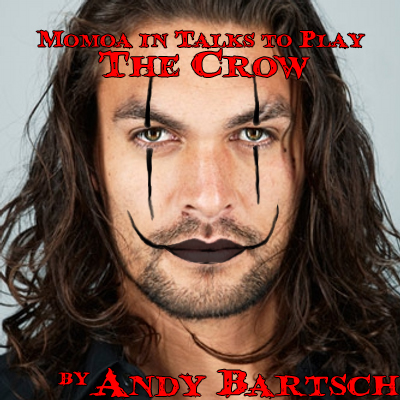 Editorial: Momoa in Talks to Play The Crow