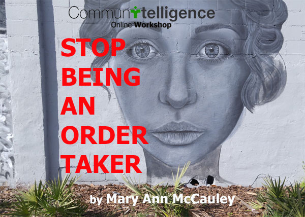 STOP BEING AN ORDER-TAKER Communication Strategy Circle 2016