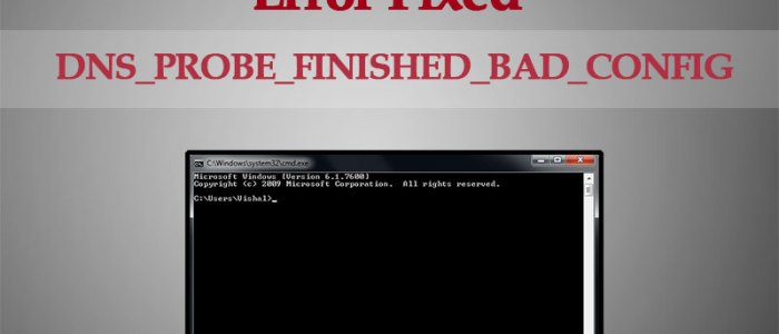 DNS_PROBE_FINISHED_BAD_CONFIG Fix Error(Best Methods)