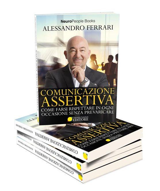 Comunicazione Assertiva, il nuovo libro di Alessandro Ferrari per Farsi Rispettare nel Business e nella Vita