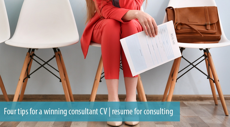 Four tips for a winning consultant CV resume for consulting