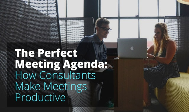 How Consultants Make Client Meetings More Productive Consulting - make an agenda