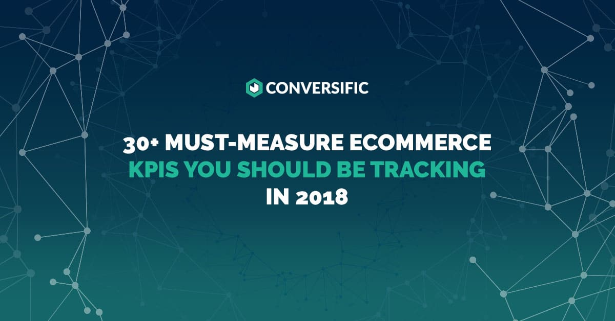 30+ Must-Measure eCommerce KPIs You Should be Tracking in 2018 - how do you determine or evaluate success