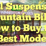Full Suspension Mountain Bike – How to Buy the Best Model