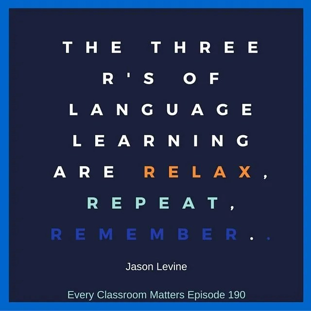 The 3 R's of language learning are relax, repeat, remember. Jason Levine