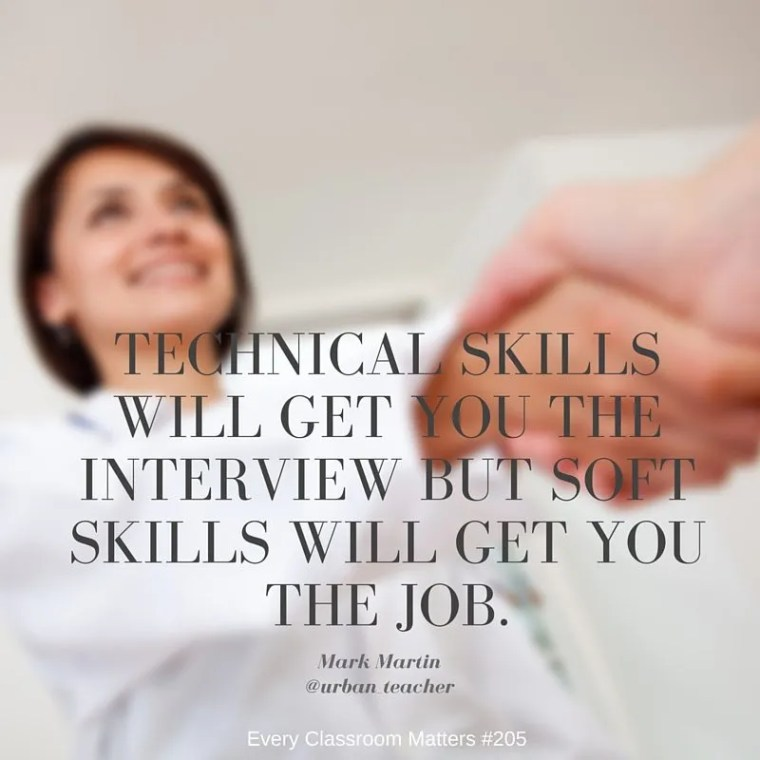 Technical skills will get you the interview but soft skills will get you the job. Mark Martin