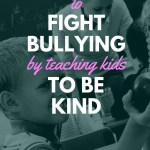 How to Fight Bullying By Teaching Kids To Be Kind