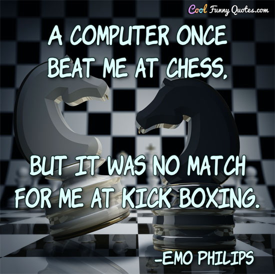 Emo Quotes Live Wallpaper A Computer Once Beat Me At Chess But It Was No Match For