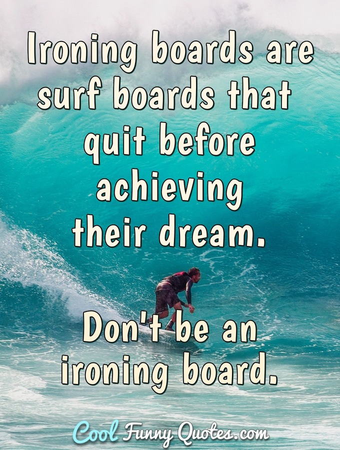 Short Funny Quotes Wallpaper Ironing Boards Are Surf Boards That Quit Before Achieving
