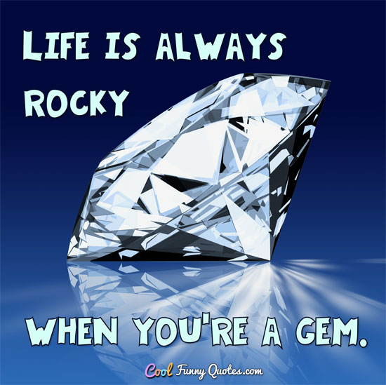 Shine Quote Wallpaper Life Is Always Rocky When You Re A Gem