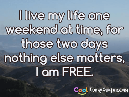 Wise Failure Quotes Wallpaper I Live My Life One Weekend At Time For Those Two Days