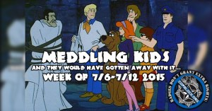 Meddling Kids: And They Would Have Gotten Away With It… 7/13/15