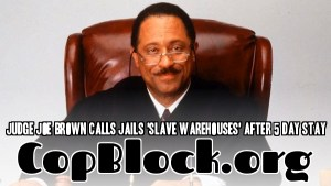 Judge Joe Brown Calls Jails 'Slave Warehouses' After 5 Day Stay