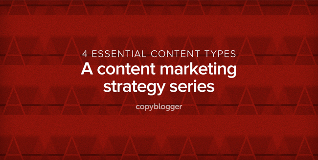 An Introduction to the 4 Essential Types of Content Every Marketing