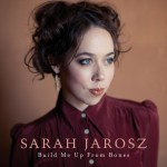 Sarah Jarosz Build Me Up From Bones