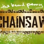 The Band Perry Chainsaw