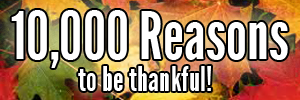 10,000 Reasons to be thankful!