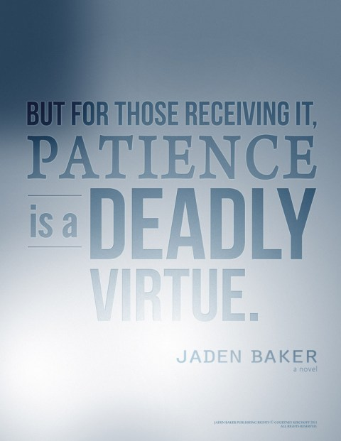 Patience is a Deadly Virtue