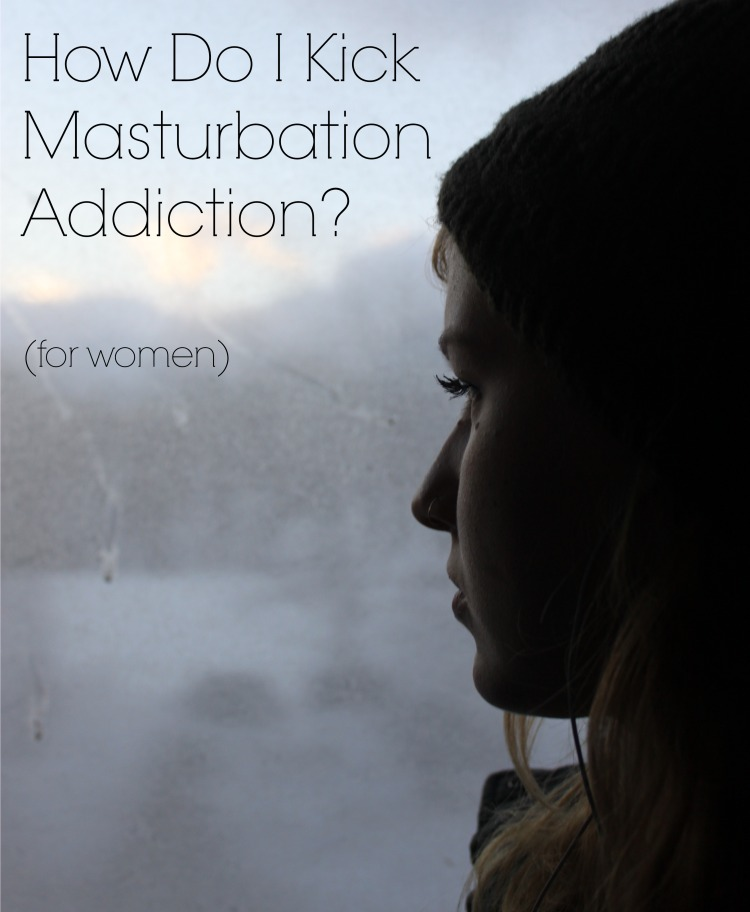 How Do I Kick Masturbation Addiction