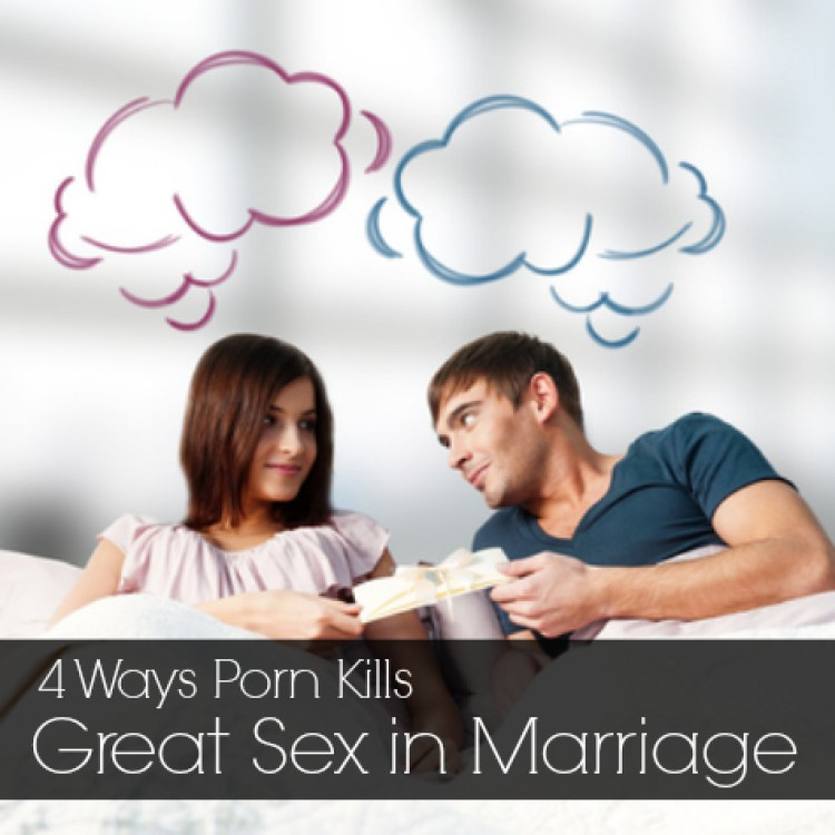 4 Ways Porn Kills Great Sex in Marriage