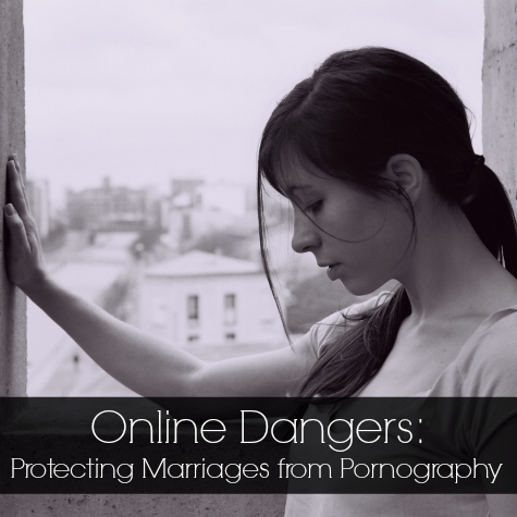 Online Dangers - Protecting Marriages from Porn