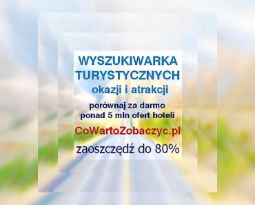 CoWartoZobaczyc.pl-darmowa-porównywarka-wyszukiwarka-turystyczna - do 80% taniej -okazja