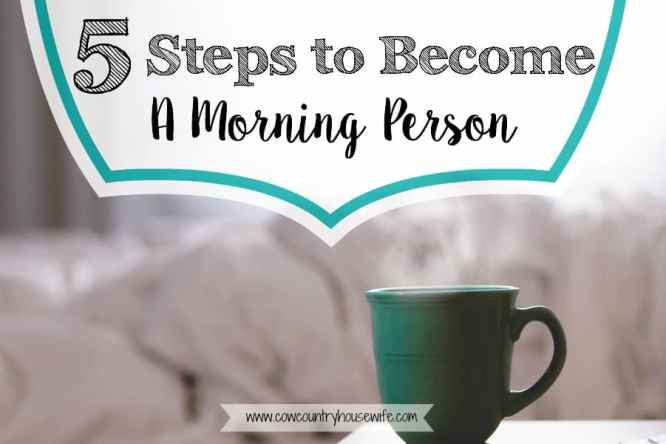 5 Steps to Become a Morning Person - Cow Country Housewife