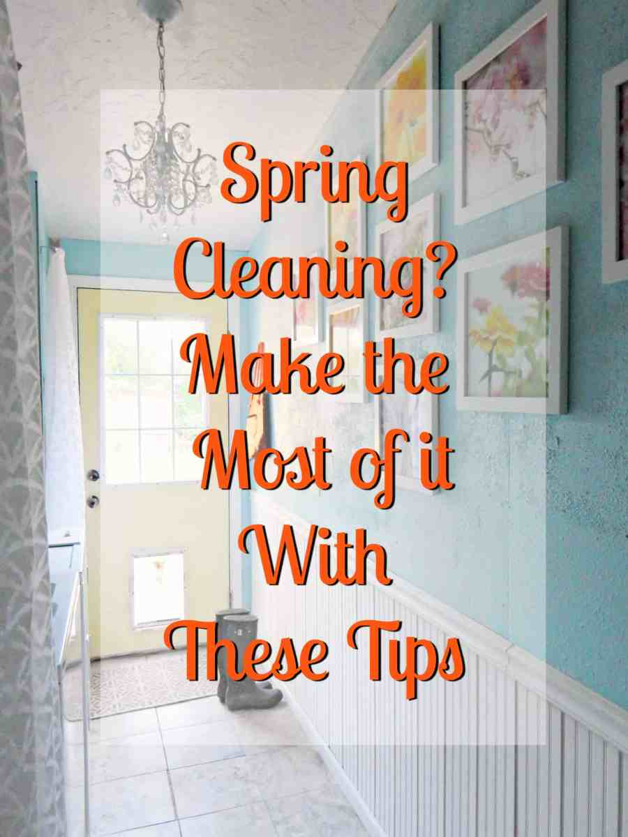 Spring Cleaning? Make the Most of it With These Tips