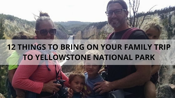 12 Things To Bring To Yellowstone National Park