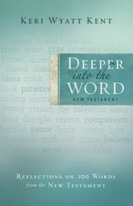 Deeper Into The Word by Keri Wyatt Kent
