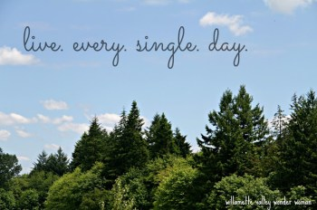 live every single day