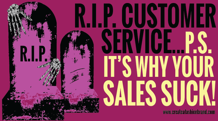 Customer services means that your sales are suffering. Bad customer service is a trend that is hurting sales for fashion brands and clothing lines