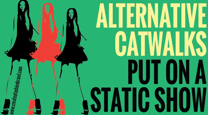 Putting on a static presentation as an alternative to a catwalk fashion show. Cheaper and effective for fashion brands, businesses and clothing lines.