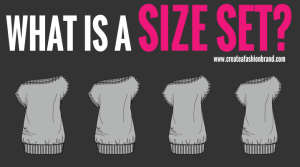want to know more about sampling and manufacturing for garments. need to make garments for your clothing line. find out what a size set is