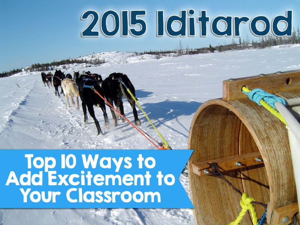 Bring the excitement of the 2015 Iditarod to your classroom with these TOP TEN activities!