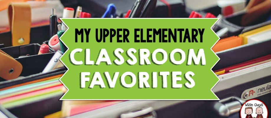 My Upper Elementary Classroom Favorites