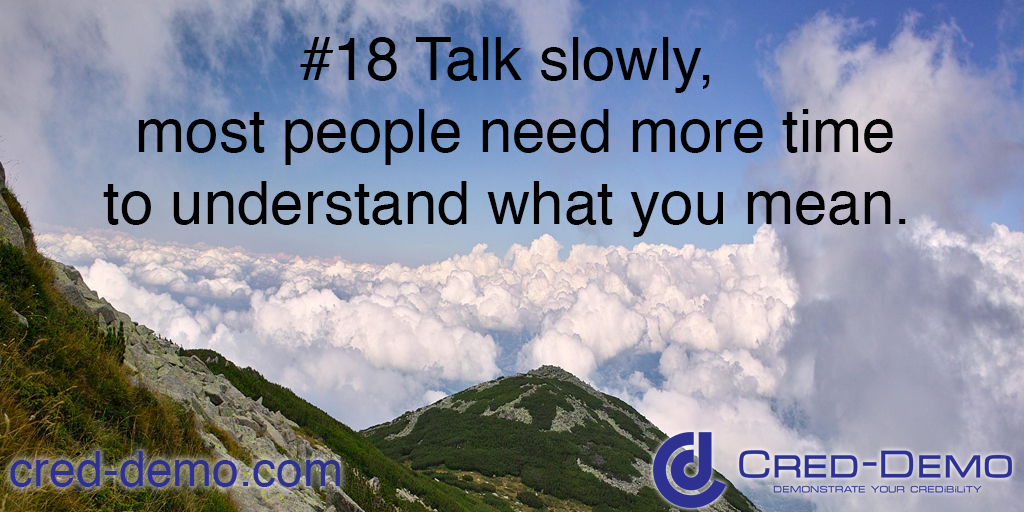 Talk Slowly, Most People Need More Time To Understand What You Mean